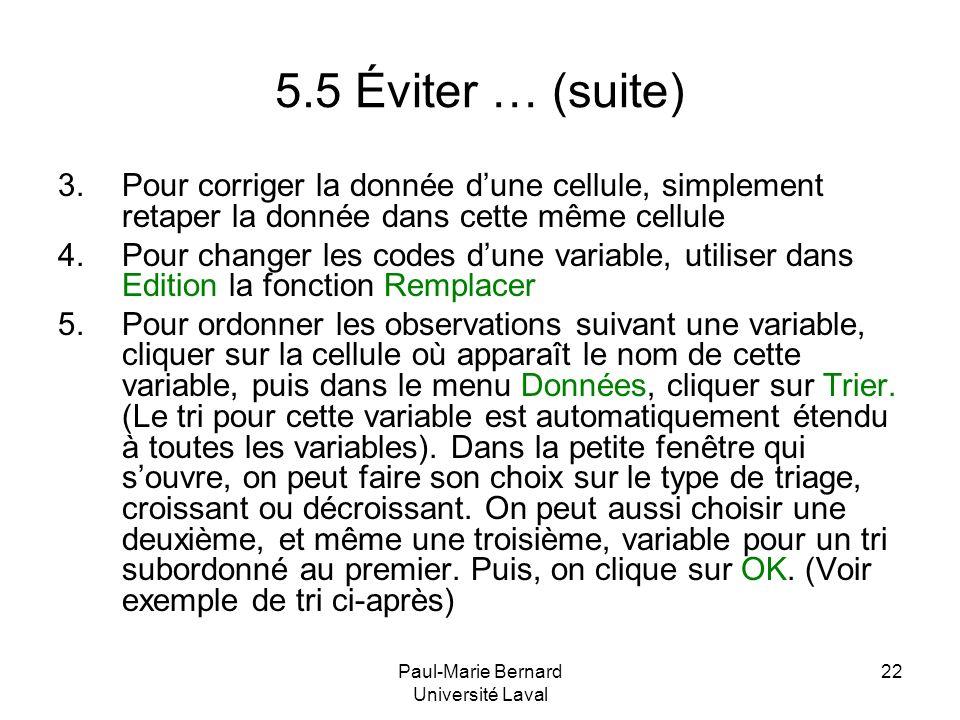 Paul-Marie Bernard Université Laval 22 5.5 Éviter … (suite) 3.Pour corriger la donnée dune cellule, simplement retaper la donnée dans cette même cellu
