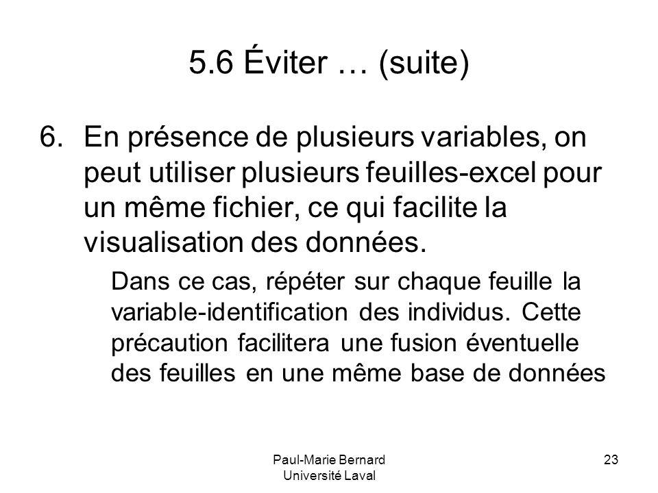 Paul-Marie Bernard Université Laval 23 5.6 Éviter … (suite) 6.En présence de plusieurs variables, on peut utiliser plusieurs feuilles-excel pour un mê
