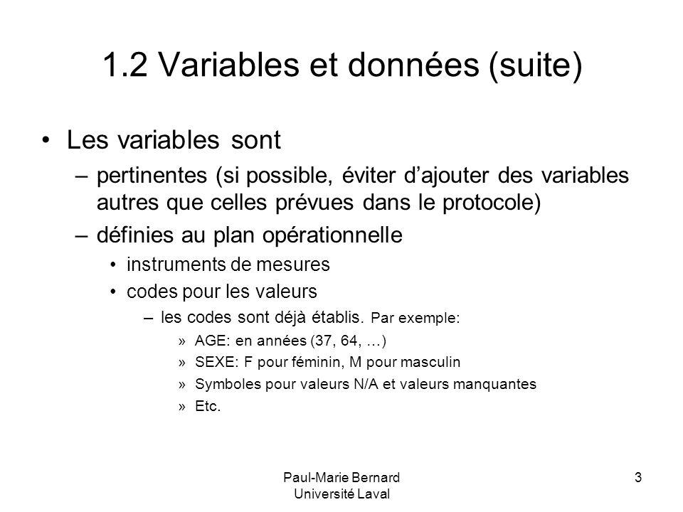 Paul-Marie Bernard Université Laval 3 1.2 Variables et données (suite) Les variables sont –pertinentes (si possible, éviter dajouter des variables aut