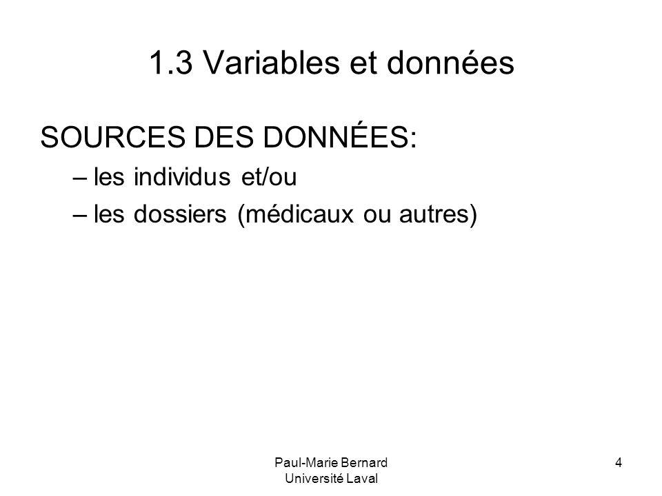 Paul-Marie Bernard Université Laval 4 1.3 Variables et données SOURCES DES DONNÉES: –les individus et/ou –les dossiers (médicaux ou autres)