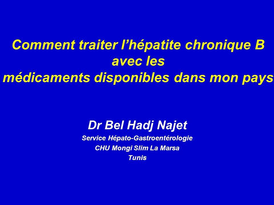 Comment traiter lhépatite chronique B avec les médicaments disponibles dans mon pays Dr Bel Hadj Najet Service Hépato-Gastroentérologie CHU Mongi Slim La Marsa Tunis
