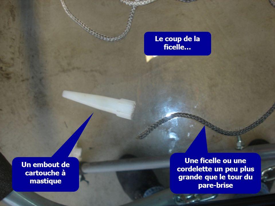 Le coup de la ficelle… Un embout de cartouche à mastique Une ficelle ou une cordelette un peu plus grande que le tour du pare-brise