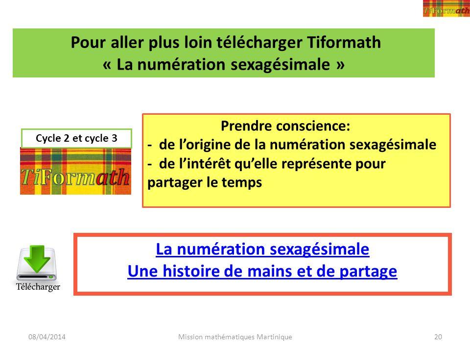 08/04/2014Mission mathématiques Martinique La numération sexagésimale Une histoire de mains et de partage Prendre conscience: - de lorigine de la numé