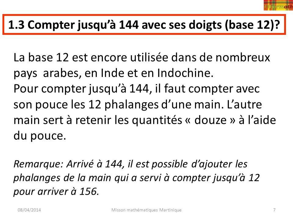 08/04/2014Misson mathématiques Martinique7 1.3 Compter jusquà 144 avec ses doigts (base 12)? La base 12 est encore utilisée dans de nombreux pays arab