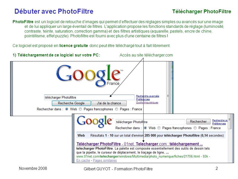 Débuter avec PhotoFiltre Gilbert GUYOT - Formation PhotoFiltre Novembre 20082 Télécharger PhotoFiltre PhotoFiltre est un logiciel de retouche dimages qui permet deffectuer des réglages simples ou avancés sur une image et de lui appliquer un large éventail de filtres.