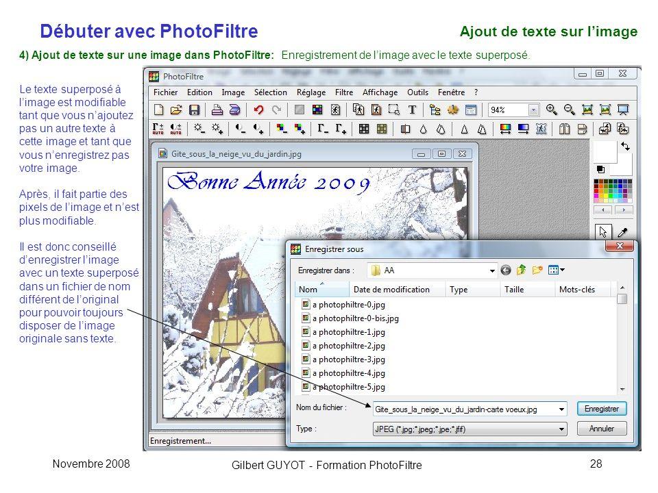 Débuter avec PhotoFiltre Gilbert GUYOT - Formation PhotoFiltre Novembre 200828 4) Ajout de texte sur une image dans PhotoFiltre: Enregistrement de limage avec le texte superposé.