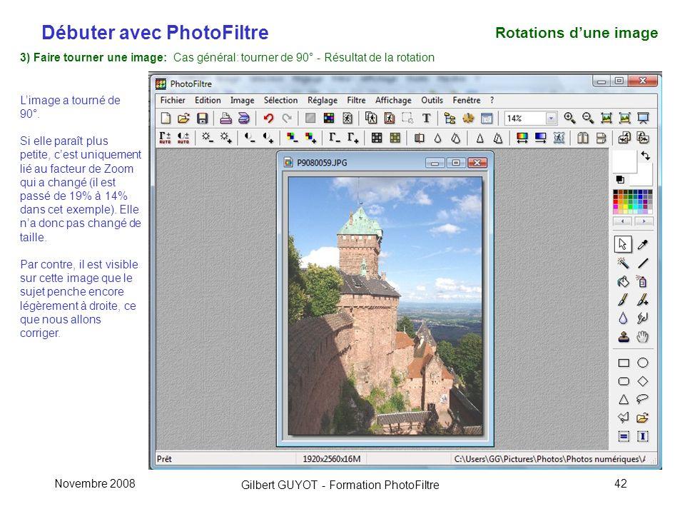 Débuter avec PhotoFiltre Gilbert GUYOT - Formation PhotoFiltre Novembre 200842 3) Faire tourner une image: Cas général: tourner de 90° - Résultat de la rotation Limage a tourné de 90°.
