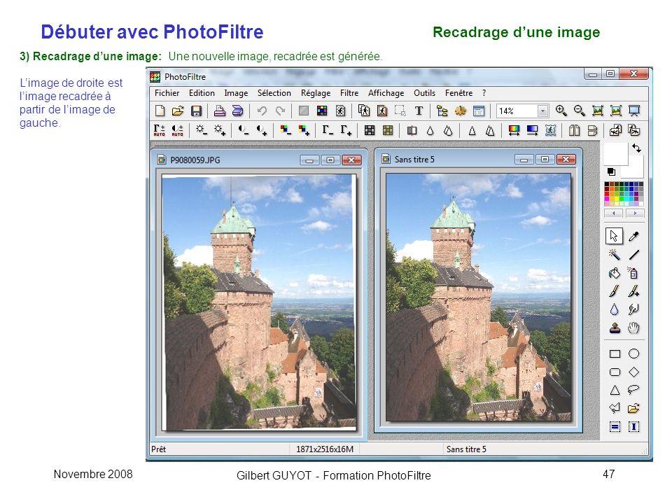 Débuter avec PhotoFiltre Gilbert GUYOT - Formation PhotoFiltre Novembre 200847 3) Recadrage dune image: Une nouvelle image, recadrée est générée.