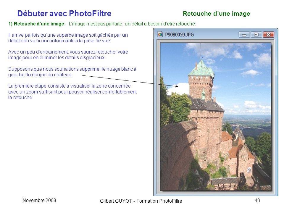 Débuter avec PhotoFiltre Gilbert GUYOT - Formation PhotoFiltre Novembre 200848 1) Retouche dune image: Limage nest pas parfaite, un détail a besoin dêtre retouché.