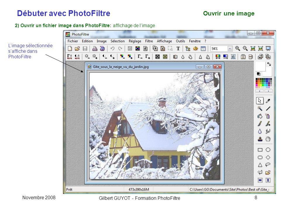 Débuter avec PhotoFiltre Gilbert GUYOT - Formation PhotoFiltre Novembre 20088 Ouvrir une image 2) Ouvrir un fichier image dans PhotoFiltre: affichage de limage Limage sélectionnée saffiche dans PhotoFiltre