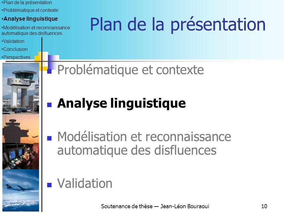 Soutenance de thèse Jean-Léon Bouraoui9 AuteursShriberg (1994)Candea (2004)Henry et Pallaud (2002, 2003 2004) Kurdi (2003) Nature du corpus 3 corpus a