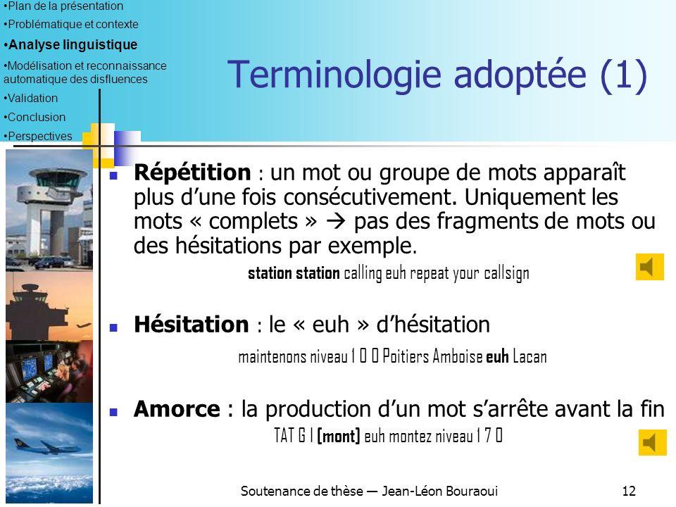 Soutenance de thèse Jean-Léon Bouraoui11 Méthodologie Objectif : identifier les différents types de disfluences, leur distribution, et leurs mode de m