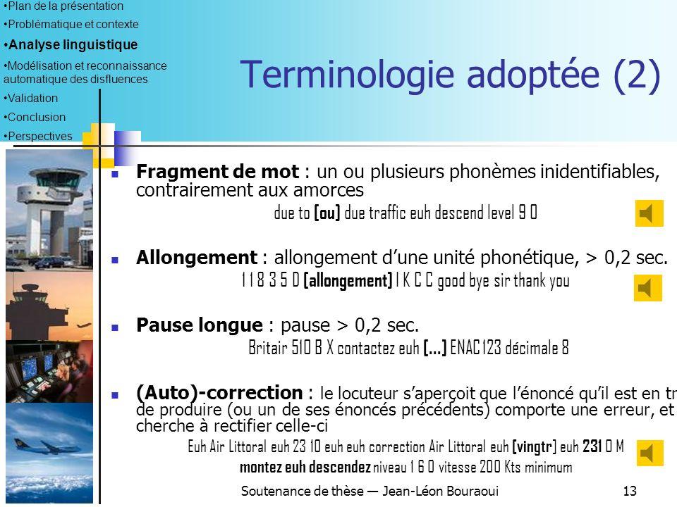 Soutenance de thèse Jean-Léon Bouraoui12 Répétition : un mot ou groupe de mots apparaît plus dune fois consécutivement. Uniquement les mots « complets