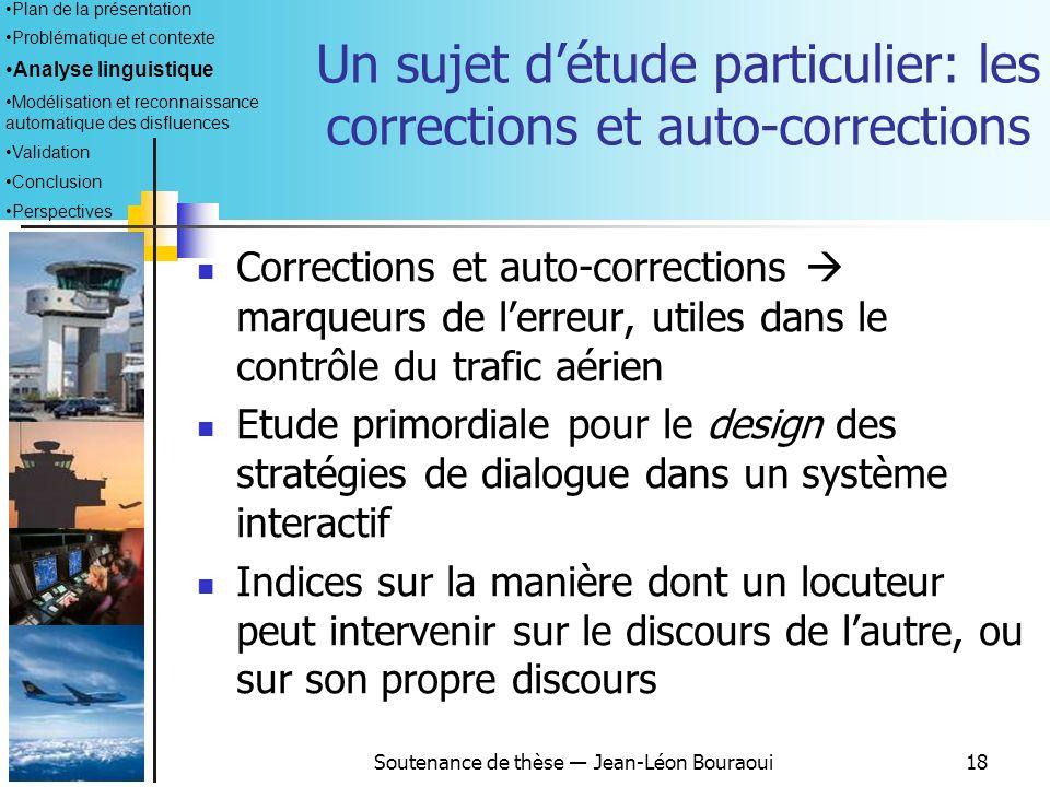 Soutenance de thèse Jean-Léon Bouraoui17 Distributions des principaux types de disfluences (2) Plan de la présentation Problématique et contexte Analy