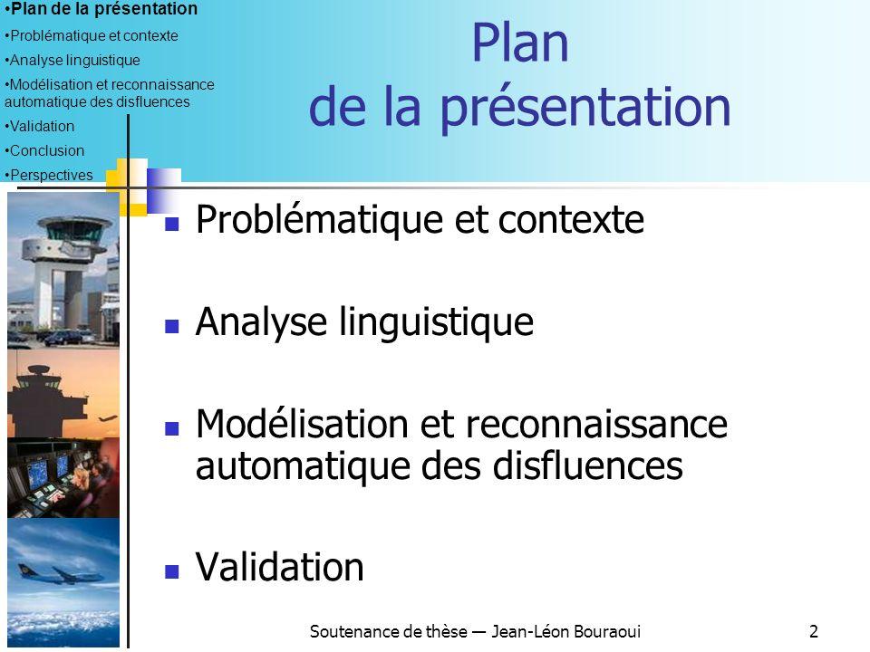 Soutenance de thèse Jean-Léon Bouraoui12 Répétition : un mot ou groupe de mots apparaît plus dune fois consécutivement.