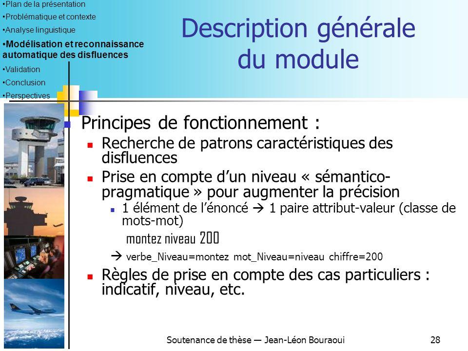 Soutenance de thèse Jean-Léon Bouraoui27 Bilan de la modélisation Les patrons observés dans le corpus sont : Peu variés : 67% des disfluences sont rep