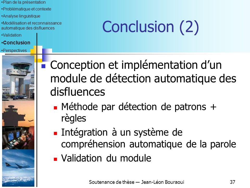 Soutenance de thèse Jean-Léon Bouraoui36 Conclusion (1) Analyse linguistique fine de corpus de contrôle aérien Différence avérée (fréquence, manifesta