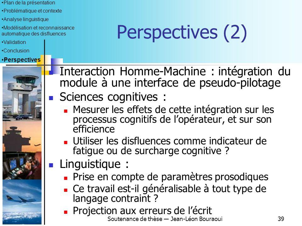 Soutenance de thèse Jean-Léon Bouraoui38 Perspectives (1) Evaluation du module : Recueil de corpus en situation « réelle » Prise en compte des sorties