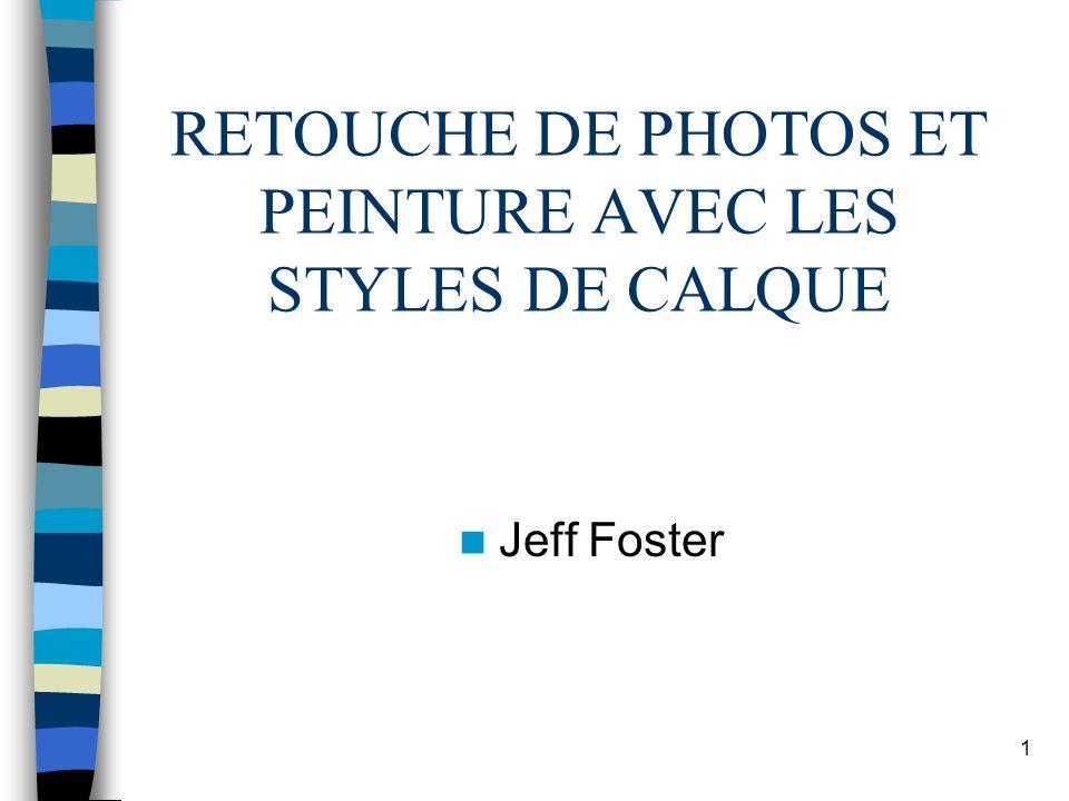 1 RETOUCHE DE PHOTOS ET PEINTURE AVEC LES STYLES DE CALQUE Jeff Foster