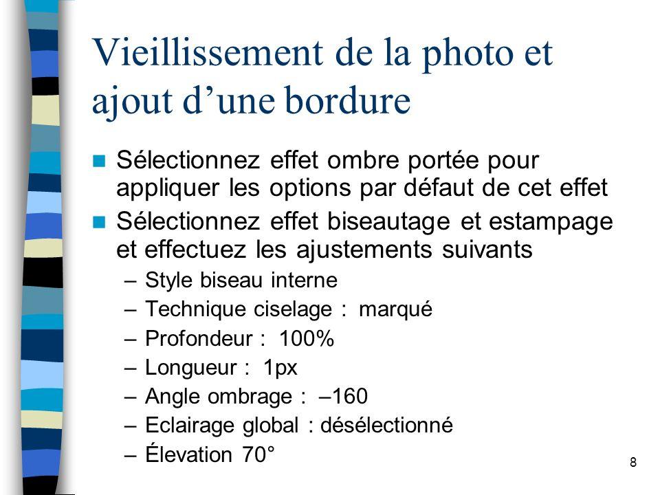 8 Vieillissement de la photo et ajout dune bordure Sélectionnez effet ombre portée pour appliquer les options par défaut de cet effet Sélectionnez eff
