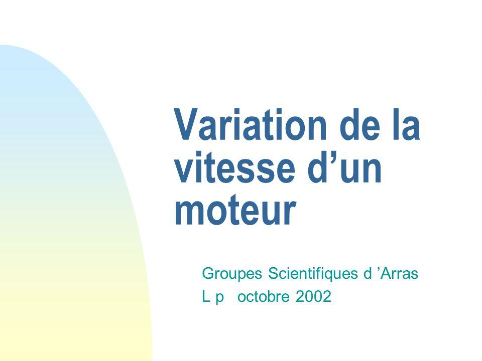 Variation de la vitesse dun moteur Groupes Scientifiques d Arras L p octobre 2002