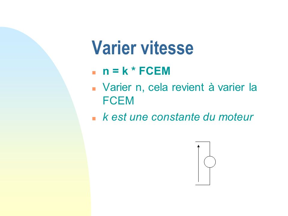 Varier vitesse n n = k * FCEM n Varier n, cela revient à varier la FCEM n k est une constante du moteur
