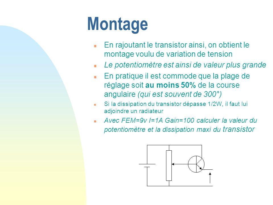 Montage n En rajoutant le transistor ainsi, on obtient le montage voulu de variation de tension n Le potentiomètre est ainsi de valeur plus grande n E
