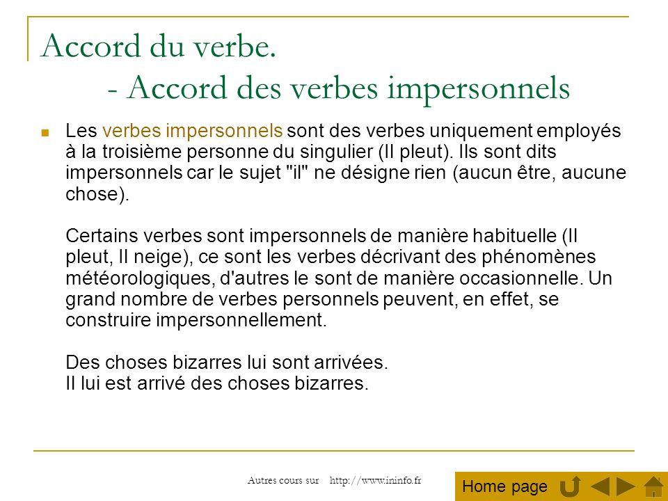 Autres cours sur http://www.ininfo.fr Accord du verbe. - Accord des verbes impersonnels Les verbes impersonnels sont des verbes uniquement employés à