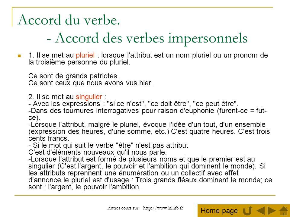 Autres cours sur http://www.ininfo.fr Accord du verbe. - Accord des verbes impersonnels 1. Il se met au pluriel : lorsque l'attribut est un nom plurie