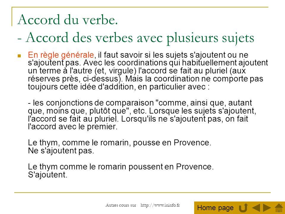 Autres cours sur http://www.ininfo.fr Accord du verbe. - Accord des verbes avec plusieurs sujets En règle générale, il faut savoir si les sujets s'ajo