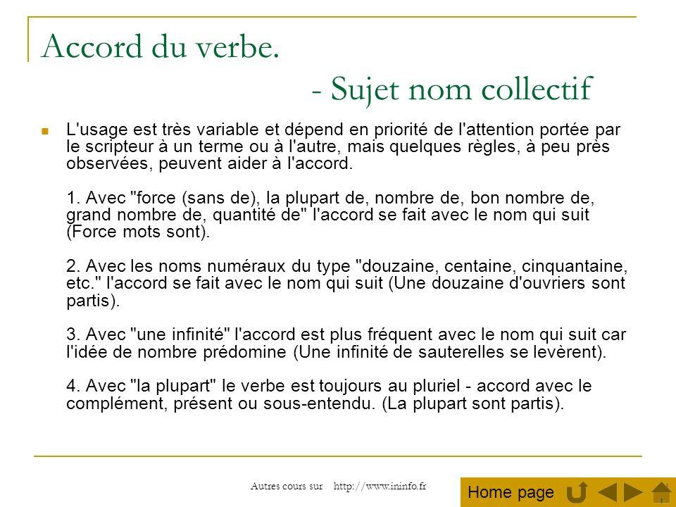 Autres cours sur http://www.ininfo.fr Accord du verbe. - Sujet nom collectif L'usage est très variable et dépend en priorité de l'attention portée par