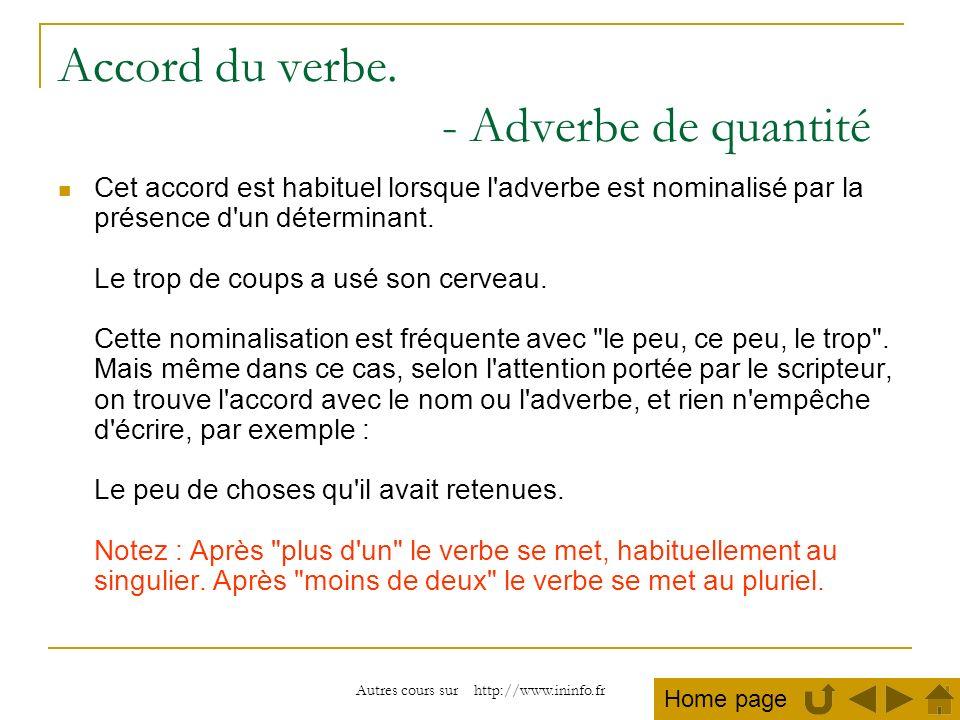 Autres cours sur http://www.ininfo.fr Accord du verbe. - Adverbe de quantité Cet accord est habituel lorsque l'adverbe est nominalisé par la présence