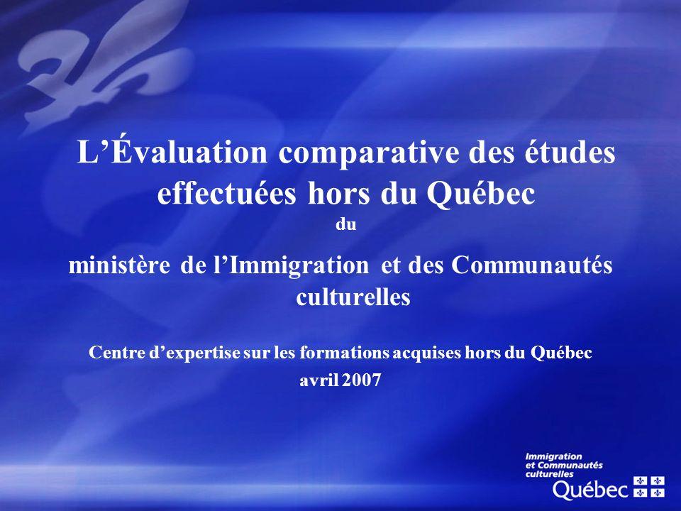 LÉvaluation comparative des études effectuées hors du Québec du ministère de lImmigration et des Communautés culturelles Centre dexpertise sur les for