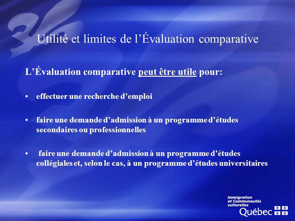Utilité et limites de lÉvaluation comparative LÉvaluation comparative peut être utile pour: effectuer une recherche demploi faire une demande dadmissi
