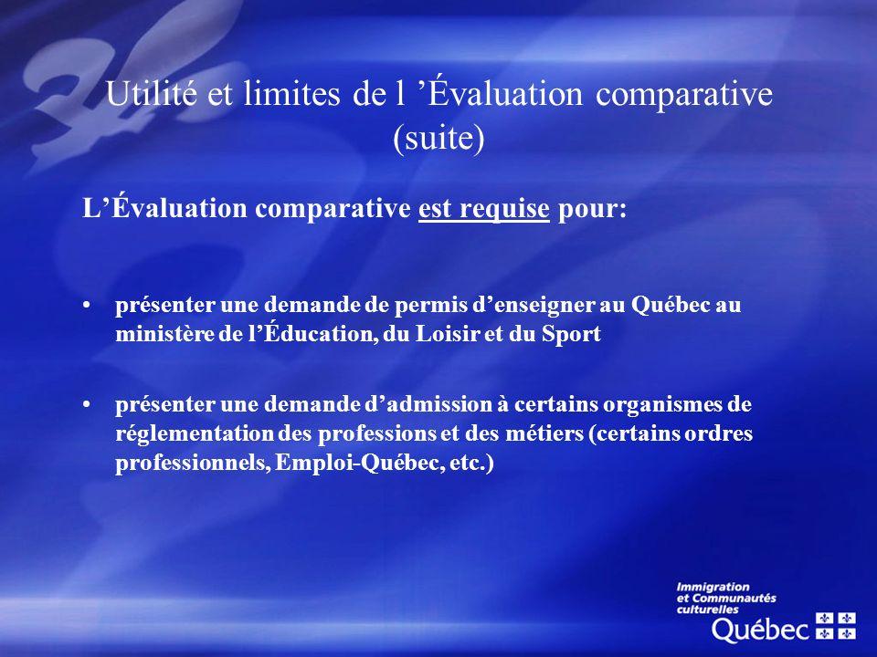 Utilité et limites de l Évaluation comparative (suite) LÉvaluation comparative est requise pour: présenter une demande de permis denseigner au Québec