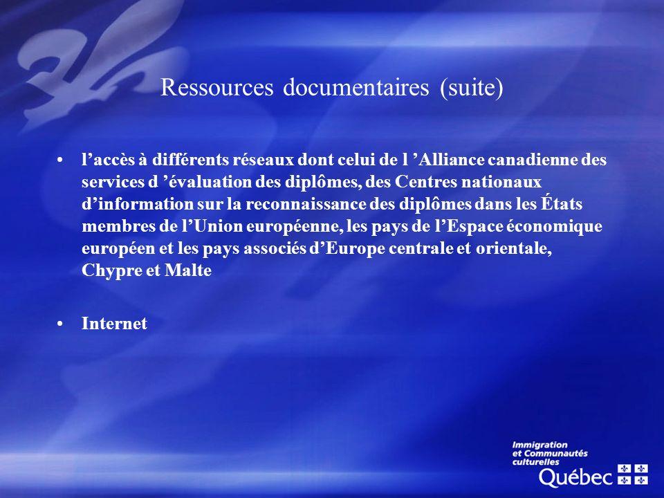 Ressources documentaires (suite) laccès à différents réseaux dont celui de l Alliance canadienne des services d évaluation des diplômes, des Centres n