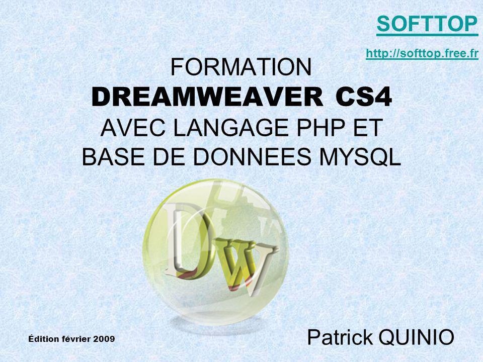FORMATION DREAMWEAVER CS4 AVEC LANGAGE PHP ET BASE DE DONNEES MYSQL Patrick QUINIO SOFTTOP http://softtop.free.fr Édition février 2009