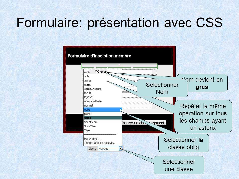 Formulaire: présentation avec CSS Déplaçons le bouton à lextérieur du tableau et supprimons la dernière ligne du tableau Cliquer Mise en forme Sélecti