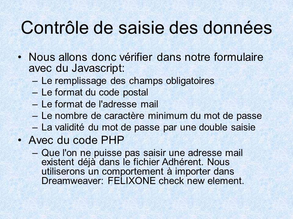 Contrôle de saisie des données Ici nous allons voir qu'il est possible en ajoutant du code Javascript ou PHP de contrôler que les données corresponden