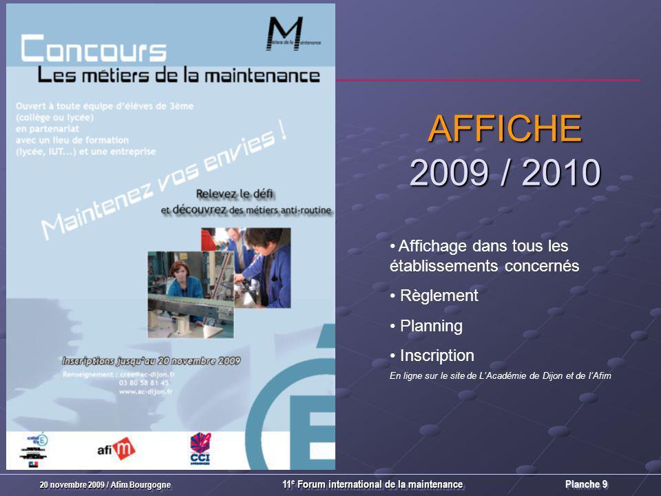 Planche 9 20 novembre 2009 / Afim Bourgogne 11 e Forum international de la maintenance AFFICHE 2009 / 2010 Affichage dans tous les établissements concernés Règlement Planning Inscription En ligne sur le site de LAcadémie de Dijon et de lAfim