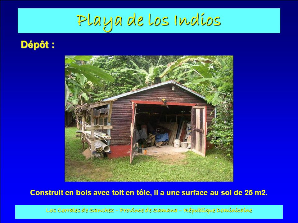 Playa de los Indios Los Corrales de Sanchez – Province de Samana – République Dominicaine Dépôt : Construit en bois avec toit en tôle, il a une surfac