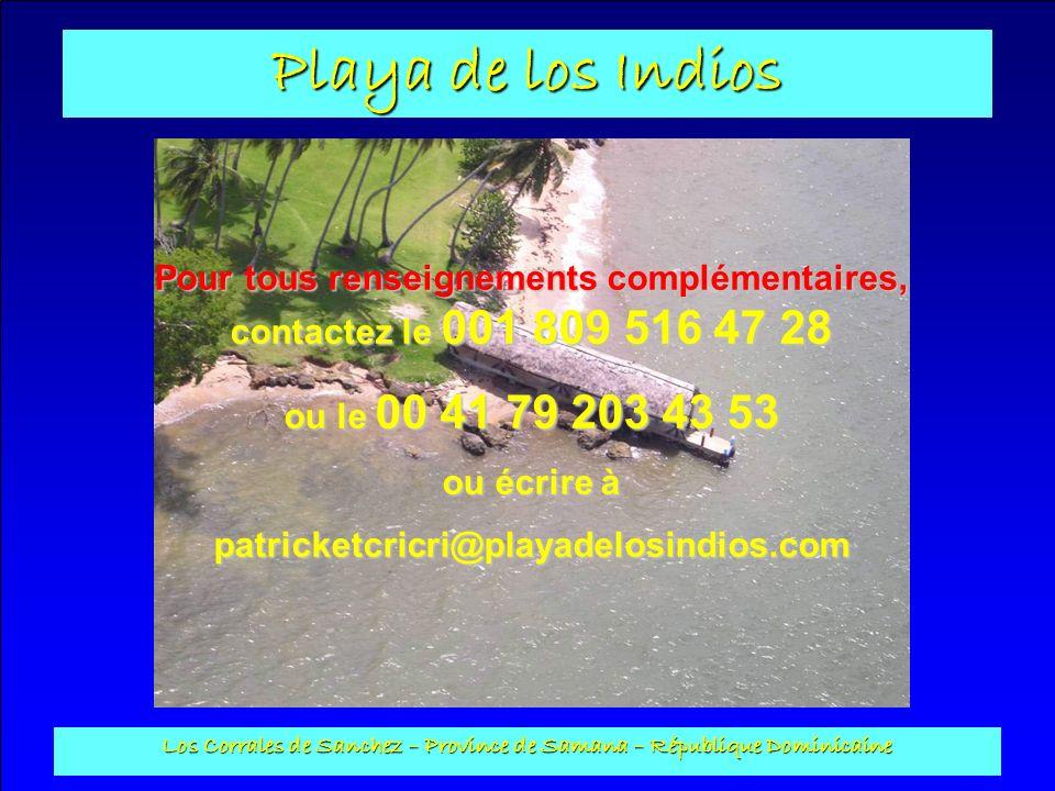 Playa de los Indios Los Corrales de Sanchez – Province de Samana – République Dominicaine Pour tous renseignements complémentaires, contactez le 001 8