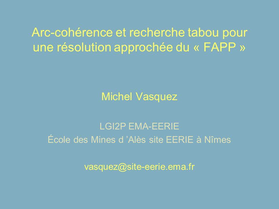 Arc-cohérence et recherche tabou pour une résolution approchée du « FAPP » Michel Vasquez LGI2P EMA-EERIE École des Mines d Alès site EERIE à Nîmes va
