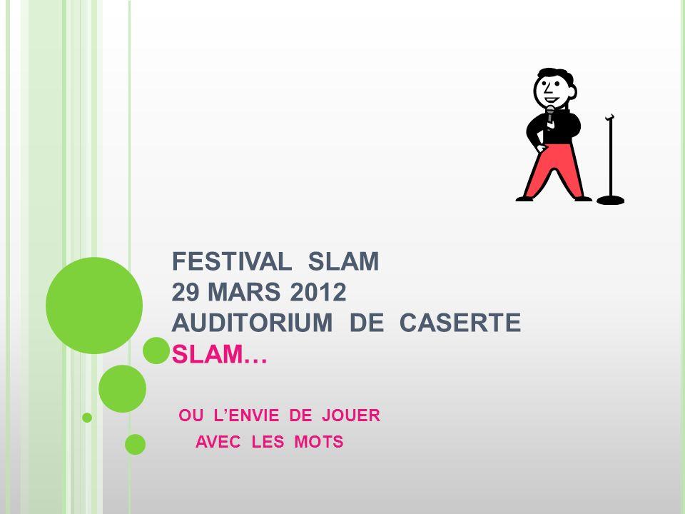 FESTIVAL SLAM 29 MARS 2012 AUDITORIUM DE CASERTE SLAM… OU LENVIE DE JOUER AVEC LES MOTS