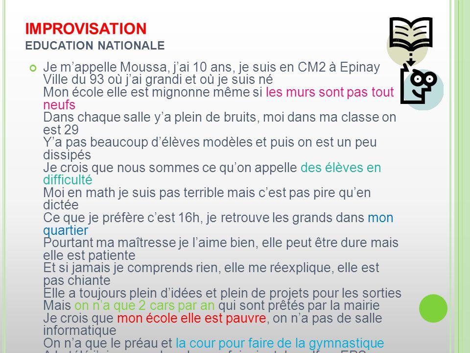 IMPROVISATION EDUCATION NATIONALE Je mappelle Moussa, jai 10 ans, je suis en CM2 à Epinay Ville du 93 où jai grandi et où je suis né Mon école elle es