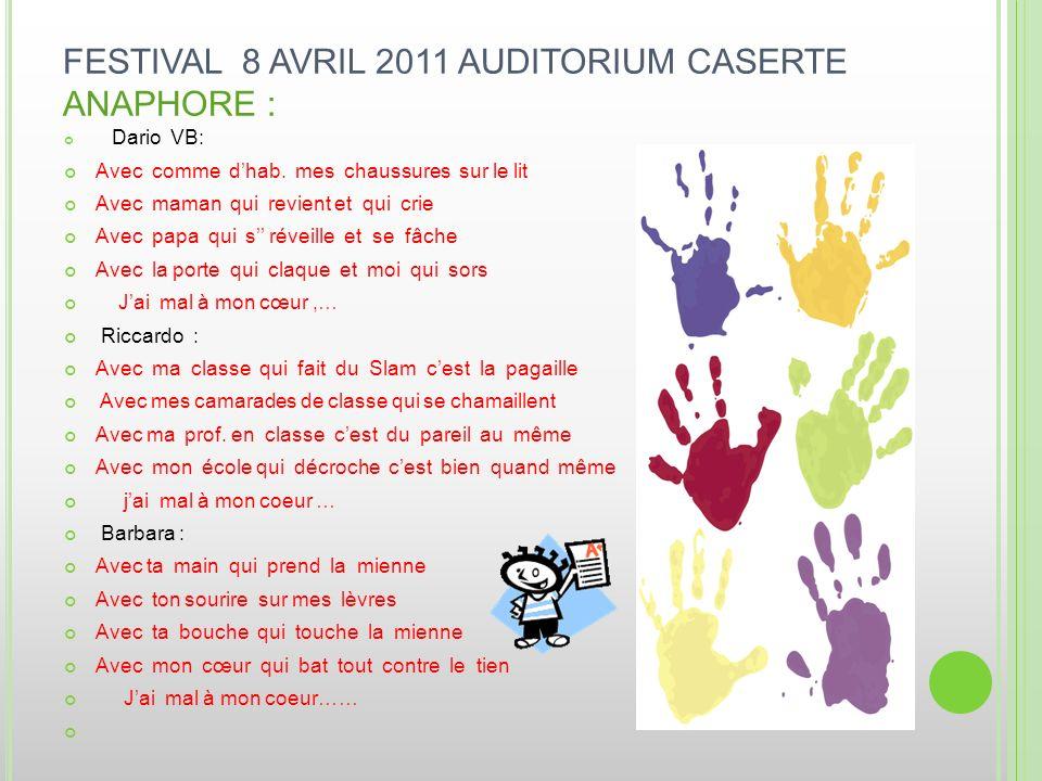 FESTIVAL 8 AVRIL 2011 AUDITORIUM CASERTE ANAPHORE : Dario VB: Avec comme dhab. mes chaussures sur le lit Avec maman qui revient et qui crie Avec papa