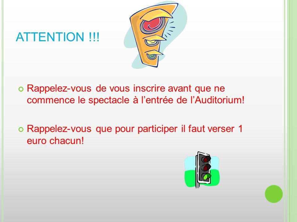 ATTENTION !!! Rappelez-vous de vous inscrire avant que ne commence le spectacle à lentrée de lAuditorium! Rappelez-vous que pour participer il faut ve