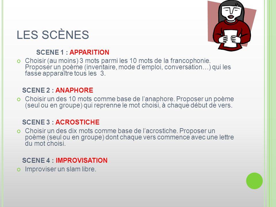 LES SCÈNES SCENE 1 : APPARITION Choisir (au moins) 3 mots parmi les 10 mots de la francophonie. Proposer un poème (inventaire, mode demploi, conversat
