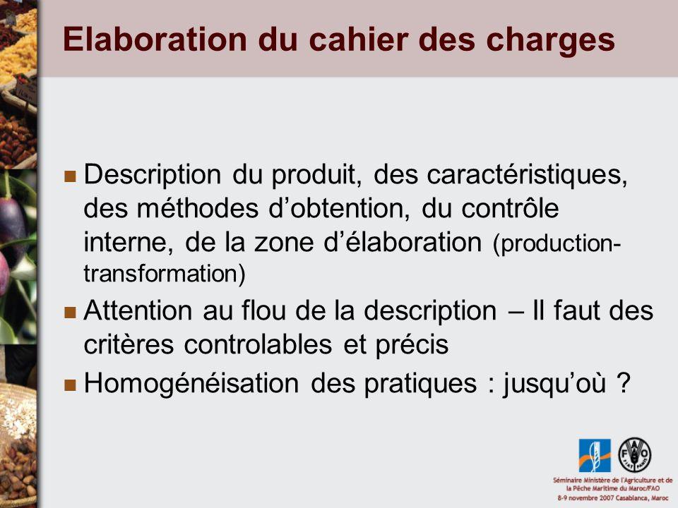 Elaboration du cahier des charges Description du produit, des caractéristiques, des méthodes dobtention, du contrôle interne, de la zone délaboration