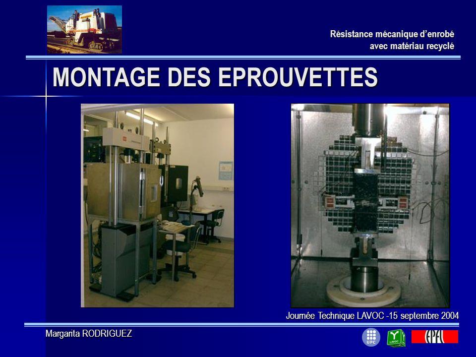 MONTAGE DES EPROUVETTES Résistance mécanique denrobé avec matériau recyclé Journée Technique LAVOC -15 septembre 2004 Margarita RODRIGUEZ